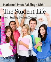The Student Life - Stop Stealing Student Dreams ebook by Harkamal Preet Pal Singh Ubhi