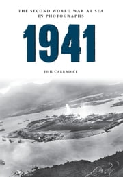 1941 - The Second World War at Sea in photographs ebook by Phil Carradice
