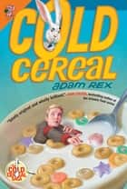 Cold Cereal ebook by Adam Rex