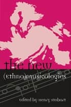 The New (Ethno)musicologies ebook by Henry Stobart, John Baily, Michelle Bigenho,...