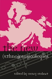 The New (Ethno)musicologies ebook by Henry Stobart,John Baily,Michelle Bigenho,Caroline Bithell,Martin Clayton,Nicholas Cook,Fabian Holt,Laudan Nooshin,Tina K. Ramnarine,Jim Samson,Jonathan P. J. Stock,Martin Stokes,Abigail Wood,Philip V. Bohlman, Mary Werkman Distinguished Service Professor of Music and the Humanities, The University of Chicago