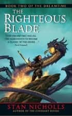The Righteous Blade - Book Two of The Dreamtime ebook by Stan Nicholls