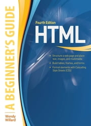HTML A Beginner's Guide ebook by Wendy Willard