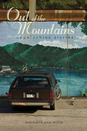 Out of the Mountains - Appalachian Stories ebook by Meredith Sue Willis