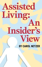 Assisted Living: An Insider's View ebook by Carol Netzer