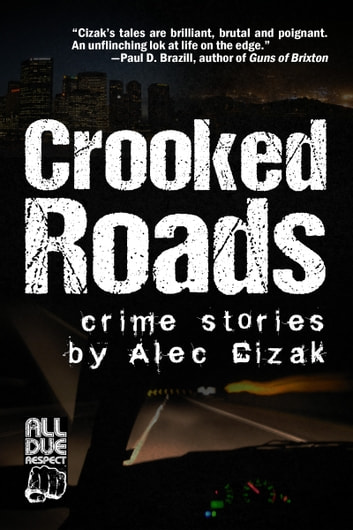 Crooked Roads: Crime Stories ebook by Alec Cizak