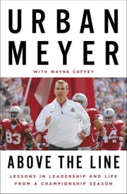 Above the Line - Lessons in Leadership and Life from a Championship Season ebook by Urban Meyer,Wayne Coffey