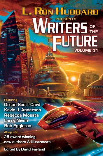 Writers of the Future Volume 31 - The Best New Science Fiction and Fantasy of the Year ebook by L. Ron Hubbard