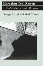 More than Cool Reason - A Field Guide to Poetic Metaphor ebook by George Lakoff,Mark Turner