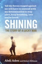 Shining: The Story of a Lucky Man ebook by Aden Abdi,Hillman Robert