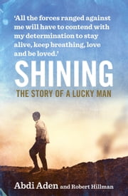 Shining: The Story of a Lucky Man ebook by Abdi Aden,Robert Hillman