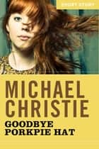 Goodbye Porkpie Hat - Short Story ebook by Michael Christie