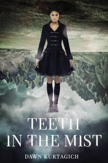 Teeth in the Mist ebook by Dawn Kurtagich