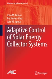 Adaptive Control of Solar Energy Collector Systems ebook by João M. Lemos,Rui Neves-Silva,José M. Igreja