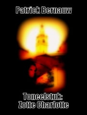 Toneelstuk: Zotte Charlotte ebook by Kobo.Web.Store.Products.Fields.ContributorFieldViewModel