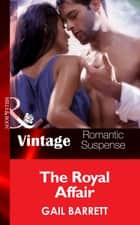 The Royal Affair (Mills & Boon Vintage Romantic Suspense) (The Crusaders, Book 3) ebook by Gail Barrett