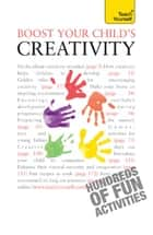 Boost Your Child's Creativity: Teach Yourself ebook by Victoria Wilson