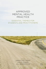 Approved Mental Health Practice - Essential Themes for Students and Practitioners ebook by Sarah Matthews,Philip O'Hare,Jill Hemmington
