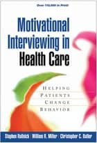 Motivational Interviewing in Health Care - Helping Patients Change Behavior ebook by Stephen Rollnick, PhD, William R. Miller,...