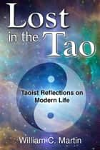 Lost In The Tao: Reflections on Taoist Living ebook by William Martin