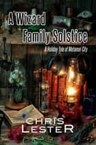A Wizard Family Solstice ebook by Chris Lester