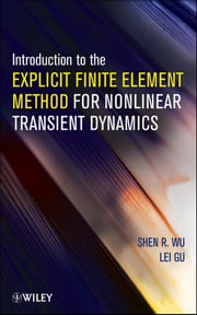 Introduction to the Explicit Finite Element Method for Nonlinear Transient Dynamics ebook by Shen R. Wu,Lei Gu