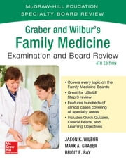 Graber and Wilbur's Family Medicine Examination and Board Review, Fourth Edition ebook by Mark Graber,Jason Wilbur
