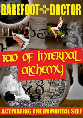 Tao of Internal Alchemy - Activating the Immortal Self ebook by Barefoot Doctor