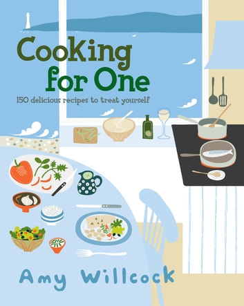 Cooking for One - 150 recipes to treat yourself eBook by Amy Willcock