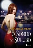 O sonho do Súcubo ebook by Richelle Mead