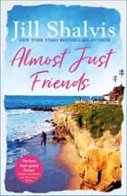 Almost Just Friends - Heart-warming and feel-good - the perfect pick-me-up! ebook by Jill Shalvis