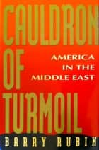Cauldron of Turmoil: America in the Middle East ebook by Barry Rubin