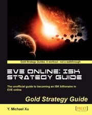 EVE Online: ISK Strategy Guide ebook by Y. Michael Xu