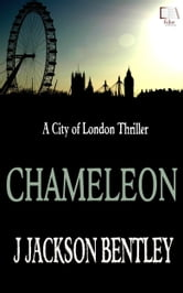 Chameleon: A City of London Thriller ebook by J Jackson Bentley