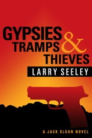 Gypsies, Tramps, and Thieves: A Jack Sloan Novel ebook by Larry Seeley