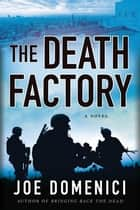 The Death Factory - A Novel eBook by Joe Domenici
