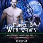 Marked By Werewolves: Packs Of The Pacific Northwest Series, Books 1-3 audiobook by Meg Ripley, Veronica Holly