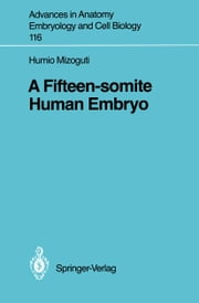 A Fifteen-somite Human Embryo ebook by Humio Mizoguti