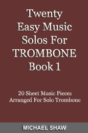 Twenty Easy Music Solos For Trombone Book 1 ebook by Michael Shaw