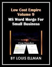 Low Cost Empire Volume 9 - Microsoft Word Merge for Small Business ebook by Louis Ellman