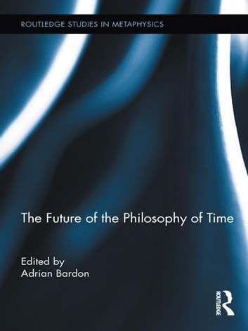 The Future of the Philosophy of Time ebook by