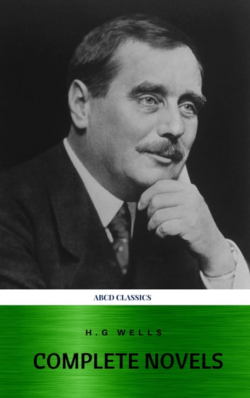 The Complete Novels of H. G. Wells (Over 55 Works: The Time Machine, The Island of Doctor Moreau, The Invisible Man, The War of the Worlds, The History of Mr. Polly, The War in the Air and many more!) ebook by Herbert George Wells,H G Wells