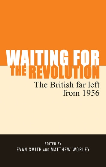 Waiting for the revolution - The British far left from 1956 ebook by
