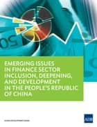 Emerging Issues in Finance Sector Inclusion, Deepening, and Development in the People's Republic of China ebook by Asian Development Bank
