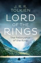 The Fellowship of the Ring (The Lord of the Rings, Book 1) ebook by