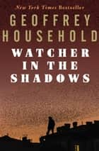 Watcher in the Shadows ebook by Geoffrey Household