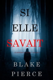 Si elle savait (Un mystère Kate Wise – Volume 1) 電子書籍 by Blake Pierce