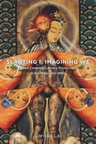 Slanting I, Imagining We - Asian Canadian Literary Production in the 1980s and 1990s eBook by Larissa Lai