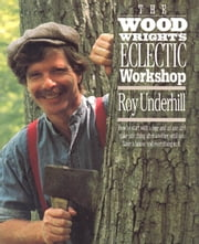 The Woodwright's Eclectic Workshop ebook by Roy Underhill