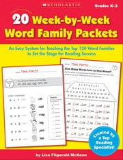20 Week-by-Week Word Family Packets: An Easy System for Teaching the Top 120 Word Families to Set the Stage for Reading Success ebook by McKeon, Lisa Fitzgerald